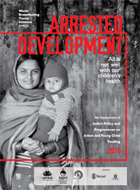 Arrested development: 4th assessment of India's policy and programmes on infant and young child feeding