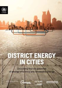 District energy in cities: unlocking the potential of energy efficiency and renewable energy