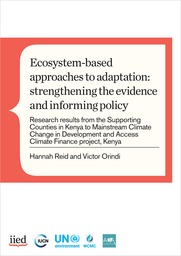 Ecosystem-based approaches to adaptation: strengthening the evidence and informing policy - Research results from the Supporting Counties in Kenya to Mainstream Climate Change in Development and Access Climate Finance project, Kenya