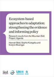 Ecosystem-based approaches to adaptation: strengthening the evidence and informing policy - research results from the Mountain EbA Project, Uganda