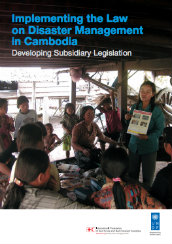 Implementing the law on disaster management in Cambodia: developing subsidiary legislation
