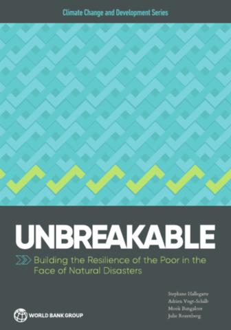 Unbreakable: building the resilience of the poor in the face of natural disasters