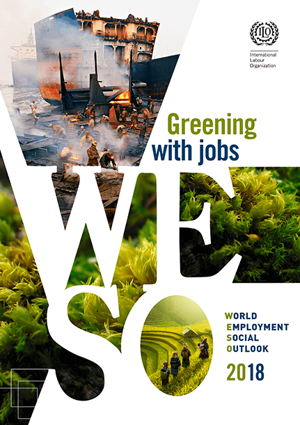 World Employment and Social Outlook 2018: greening with jobs