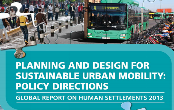 Planning and design for sustainable urban mobility: global report on human settlements 2013 - policy direction